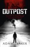 Outpost by Baker, Adam (2011) - Adam Baker