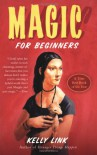 Magic for Beginners - Shelley Jackson, Kelly Link