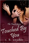 Touched by You - T.H. Snyder