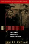 The Collaborator: The Trial and Execution of Robert Brasillach - Alice Kaplan