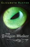The Dragon Maker - Elizabeth Baxter
