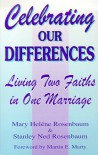Celebrating Our Differences: Living Two Faiths In One Marriage - Mary Helene Rosenbaum