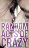 Random Acts of Crazy  - Julia Kent
