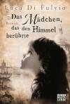 Das Mädchen, das den Himmel berührte: Roman (German Edition) - Di Fulvio,  Luca, Katharina Schmidt, Barbara Neeb