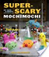 Super-Scary Mochimochi: 20+ Cute and Creepy Creatures to Knit - Anna Kathleen Hrachovec