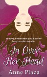 In Over Her Head - Anne Plaza