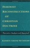 Feminist Reconstructions of Christian Doctrine: Narrative Analysis and Appraisal - Kathryn Greene-McCreight