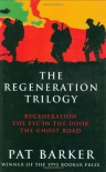The Regeneration Trilogy: Regeneration; The Eye in the Door; The Ghost Road - Pat Barker