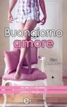 Buongiorno amore - Elisa Amoruso