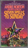 Seven Spells to Sunday - Andre Norton;Phyllis Miller