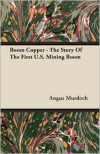 Boom Copper - The Story Of The First U.S. Mining Boom - Angus Murdoch