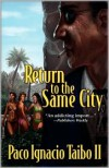 Return to the Same City: A Hector Belascoaran Shayne Detective Novel - Paco Ignacio Taibo II, Laura Dail