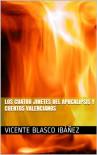 Los cuatro jinetes del Apocalipsis y Cuentos Valencianos (Spanish Edition) - Vicente Blasco Ibáñez, Ágil Editorial