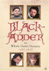 Blackadder: The Whole Damn Dynasty, 1485-1917 - Richard Curtis, Ben Elton, John Lloyd, Rowan Atkinson