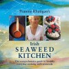 Irish Seaweed Kitchen (The comprehensive guide to healthy everyday cooking with seaweeds) - Prannie Rhatigan
