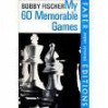 My Sixty Memorable Games - Bobby Fischer