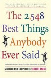 The 2548 Best Things Anybody Ever Said (Proprietary Edition) Edition: Reprint - Robert Byrne