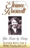 You Learn by Living: Eleven Keys for a More Fulfilling Life - Eleanor Roosevelt