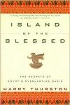 Island of the Blessed: the Secrets of Egypt's Everlasting Oasis - Harry Thurston