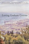 Loving Graham Greene: A Novel - Gloria Emerson