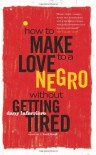 How to Make Love to a Negro Without Getting Tired - Dany Laferriere