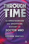Through Time: An Unauthorised and Unofficial History of Doctor Who - Andrew Cartmel
