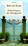 Reise ins Tessin. Kulturkompass fürs Handgepäck - Franziska Schläpfer