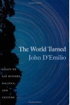 The World Turned: Essays on Gay History, Politics, and Culture - John D'Emilio