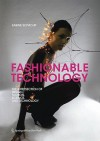 Fashionable Technology: The Intersection of Design, Fashion, Science and Technology - Sabine Seymour