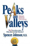Peaks And Valleys: Making Good And Bad Times Work For You   At Work And In Life - Spencer Johnson
