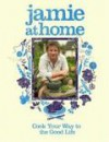 Jamie at Home: Cook Your Way to the Good Life - Jamie Oliver