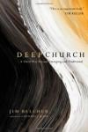 Deep Church: A Third Way Beyond Emerging and Traditional - Jim Belcher