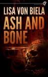 Ash and Bone - Lisa von Biela