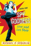 Spy Goddess, Book One: Live and Let Shop - Michael P. Spradlin