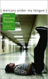 Mercury Under My Tongue - Sylvain Trudel,  Sheila Fischman (Translator)