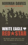 White Eagle, Red Star: The Polish-Soviet War 1919-1920 and The Miracle on the Vistula - Norman Davies