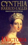 I Victoria: The Secret Diary of the Empress Queen.... - Cynthia Harrod-Eagles
