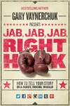 Jab, Jab, Jab,  Right Hook: How to Tell Your Story in a Noisy Social World - Gary Vaynerchuk