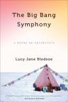 The Big Bang Symphony: A Novel of Antarctica - Lucy Jane Bledsoe