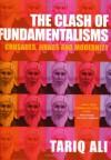 The Clash of Fundamentalisms: Crusades, Jihads and Modernity - Tariq Ali