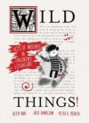 Wild Things! Acts of Mischief in Children's Literature - Betsy Bird, Julie Danielson, Peter Sieruta