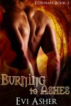 Burning To Ashes - Evi Asher