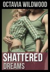 Shattered Dreams (Shattered #2) - Octavia Wildwood