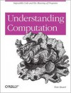 Understanding Computation: From Simple Machines to Impossible Programs - Tom Stuart