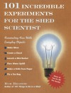 101 Incredible Experiments for the Shed Scientist - Rob Beattie