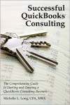 Successful QuickBooks Consulting: The Comprehensive Guide to Starting and Growing a QuickBooks Consulting Business ---Ideal for Bookkeeping or Bookkeepers, Accounting or Accountants, or Consultants - Michelle L. Long