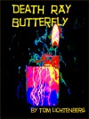 Death Ray Butterfly - Tom Lichtenberg