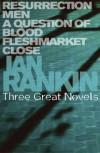 Ian Rankin: Three Great Novels: Resurrection Men, A Question of Blood, Fleshmarket Close - Ian Rankin