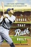 The House That Ruth Built: A New Stadium, the First Yankees Championship, and the Redemption of 1923 - Robert Weintraub