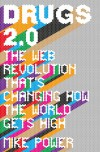 Drugs 2.0: The Web Revolution That's Changing How the World Gets High. - Mike Power
